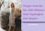 Minyon Kadınlar İçin Midi Elbisenin Nasıl Giyileceğine Dair İpuçları